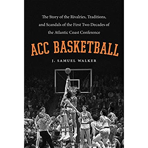 ACC Basketball: The Story of the Rivalries, Traditions, and Scandals of the First Two Decades of the Atlantic Coast Conference - Acc Basket