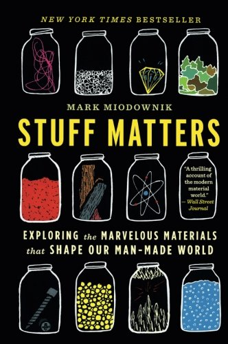 Stuff Matters: Exploring the Marvelous Materials That Shape Our Man-Made World por Mark Miodownik