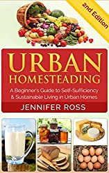 Homesteading: Urban Homesteading: A Beginner's Guide to Self Sufficiency and Sustainable Living in Urban Homes (Gardening for Beginners, Urban Gardening, Homesteading Ideas) (English Edition)