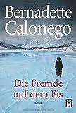 'Die Fremde auf dem Eis' von Bernadette Calonego