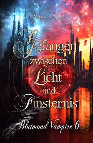 Gefangen zwischen Licht und Finsternis: Vampirroman (Blutmond-Vampire 6)