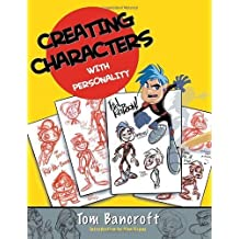 Creating Characters with Personality: For Film, TV, Animation, Video Games, and Graphic Novels by Bancroft, Tom (2006) Paperback
