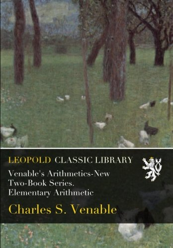 Venable's Arithmetics-New Two-Book Series. Elementary Arithmetic por Charles S. Venable