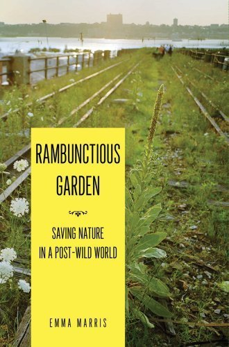 Rambunctious Garden: Saving Nature in a Post-Wild World by Marris, Emma Published by Bloomsbury Publishing Plc (2011)