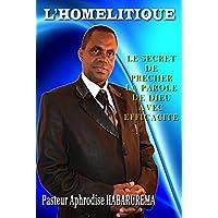 L'HOMELITIQUE - Le secret de prêcher la parole de Dieu avec éfficacité