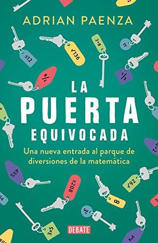 La puerta equivocada: Una nueva entrada al parque de diversiones de la matemática (Ciencia) por Adrián Paenza