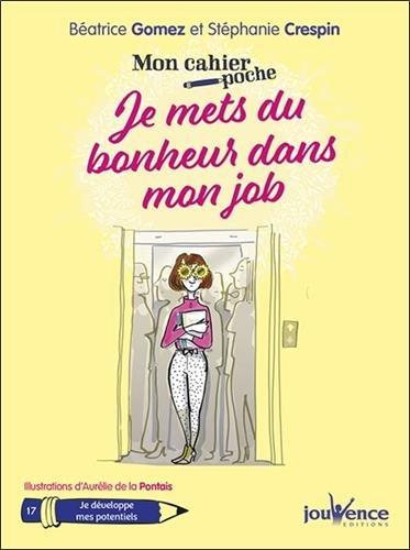 Mon cahier poche : je mets du bonheur dans mon job par Béatrice Gomez, Stéphanie Crespin