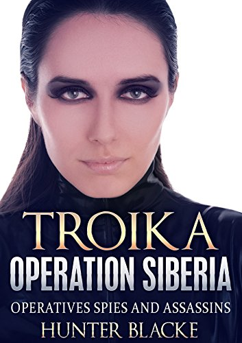 troika-operation-siberia-operatives-spies-and-assassins-hunter-blacke-chronicles-book-6