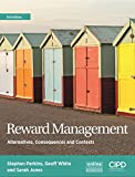 Reward Management: Alternatives, Consequences and Contexts