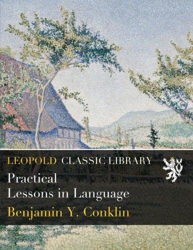 Practical Lessons in Language por Benjamin Y. Conklin
