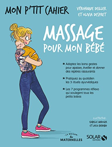 Mon p'tit cahier - Massages pour mon bébé-La Maison des Maternelles par Véronique DEILLER, Olivia DESPRET