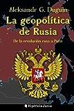 La geopol??tica de Rusia: De la revoluci??n rusa a Putin by Aleksandr G. Duguin (2015-05-25)