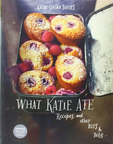 What Katie Ate: Recipes and Other Bits and Bobs por Katie Quinn Davies