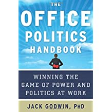 Office Politics Handbook: Winning the Game of Power and Politics at Work
