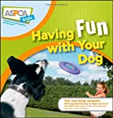 Having Fun with Your Dog (ASPCA Kids) by Audrey Pavia (2009-03-01)