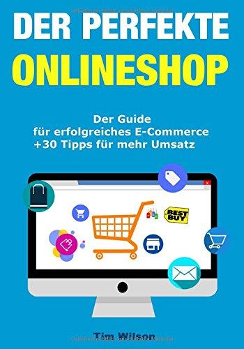 Der perfekte Onlineshop - Der Guide für erfolgreiches E-Commerce + 33 Tipps für mehr Umsatz | Online Geld verdienen mit deinem eigenen Onlineshop
