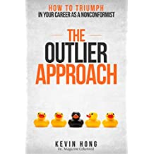 The Outlier Approach: How to Triumph in your Career as a Nonconformist (English Edition)