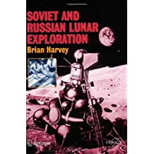 Soviet and Russian Lunar Exploration: Comparisons of the Soviet and American Lunar Quest (Springer Praxis Books)