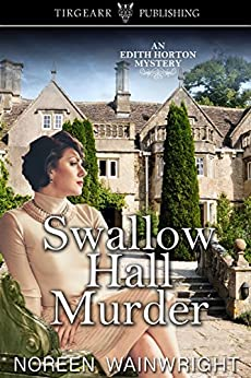 Swallow Hall Murder: Edith Horton Mysteries: #4 by [Wainwright, Noreen]