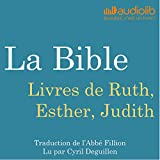 La Bible : Livres de Ruth, Esther, Judith