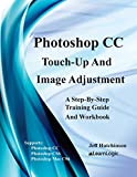 Photoshop CC - Touch-Up And Image Adjustment: Supports Photoshop CS6, CC, and Mac CS6