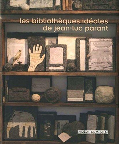 Les Bibliothèques idéales de Jean-Luc Parant