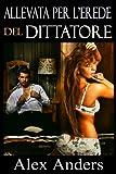 Allevata per l'erede del Dittatore (BDSM, Maschio Alfa Dominante Femmina Sottomessa Erotica)