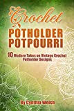 Crochet Potholder Potpourri: 10 Modern Takes on Vintage Crochet Potholder Designs