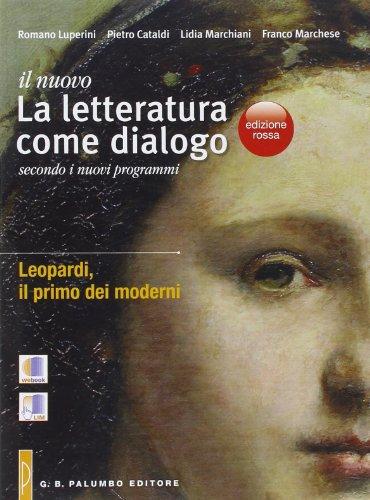 Il nuovo. Letteratura come dialogo. Leopardi. Il primo dei moderni. Ediz. rossa. Per il triennio delle Scuole superiori