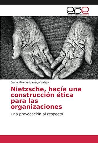 Nietzsche, hacía una construcción ética para las organizaciones: Una provocación al respecto