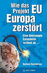 Wie das Projekt EU Europa zerstört: Eine überzeugte Europäerin rechnet ab ...