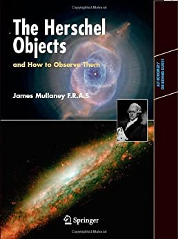 The Herschel Objects and How to Observe Them: Exploring Sir William Herschel's Star Clusters, Nebulae, and Galaxies (Astronomers' Observing Guides) by [Mullaney, James]
