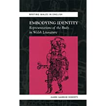Embodying Identity: Representations of the Body in Welsh Literature (Writing Wales in English) (University of Wales Press - Writing Wales in English)