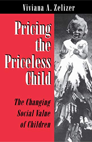 Pricing the Priceless Child: The Changing Social Value of Children por Viviana A. Zelizer