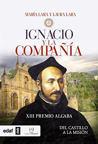 Ignacio y la Compañía. Del castillo a la misión (Crónicas de la Historia) por María Lara