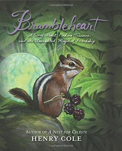 Brambleheart: A Story About Finding Treasure and the Unexpected Magic of Friendship by Henry Cole (2016-02-09)
