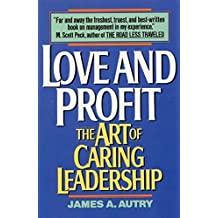 Love and Profit: The Art of Caring Leadership by James A. Autry (1992-09-01)