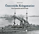 Österreichs Kriegsmarine: Eine Seemacht und ihr Ende - Wilhelm M. Donko