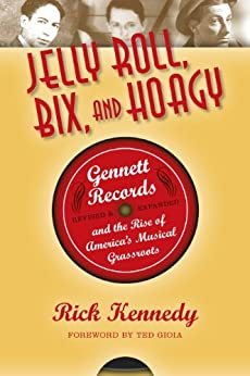 Jelly Roll, Bix, and Hoagy, Revised and Expanded Edition: Gennett Records and the Rise of America's Musical Grassroots par [Kennedy, Rick]