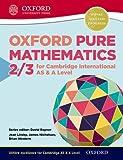 Mathematics for Cambridge International AS & A Level: Oxford Pure Mathematics 2 & 3 for Cambridge International AS & A Level