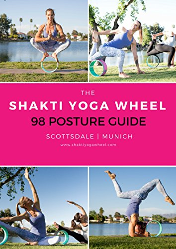 The Shakti Yoga Wheel® - 98 Posture Guide: How To Use A Yoga Wheel (English Edition)