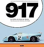 Porsche 917: Die Helden, die Siege, der Mythos - The Heroes, the Victories, the myth