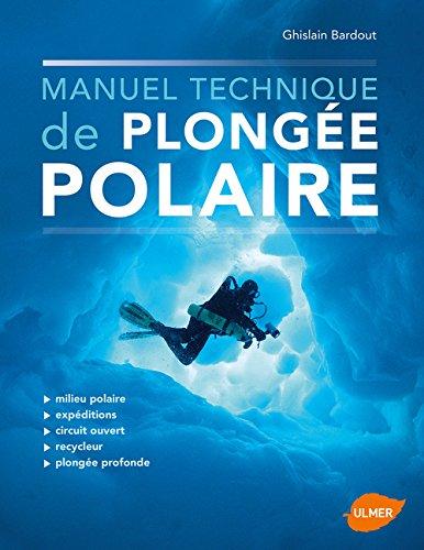 Manuel technique de plongée polaire par Ghislain Bardout