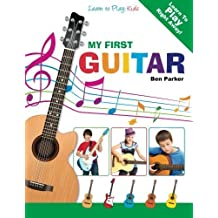 My First Guitar: Learn To Play: Kids by Parker, Ben (2013) Paperback