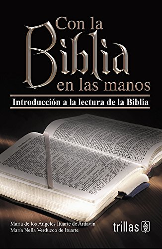 Con la biblia en las manos/With the Bible in Hand: Introduccian a La Lectura De La Biblia
