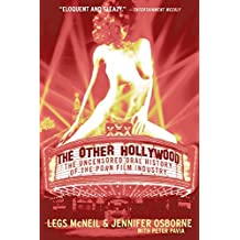 The Other Hollywood: The Uncensored Oral History of the Porn Film Industry: The Uncensored Oral History of the Porn Industry