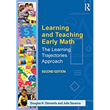 Learning and Teaching Early Math: The Learning Trajectories Approach (Studies in Mathematical Thinking and Learning Series) by Douglas H. Clements (16-May-2014) Paperback