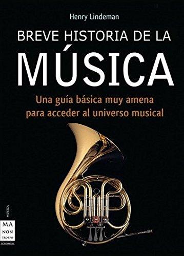 Breve historia de la música: Un libro que le acercará de una manera didáctica y muy amena al universo de la melodía y la armonía (Musica Ma Non Troppo) por Henry Lindemann