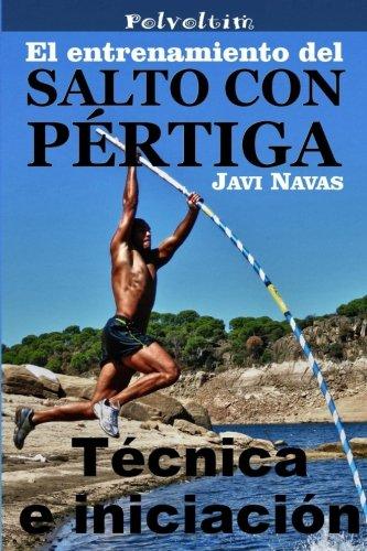 El entrenamiento del salto con pértiga. Técnica e iniciación: Volume 5 (Polvoltim. El salto con pértiga) por Javi Navas