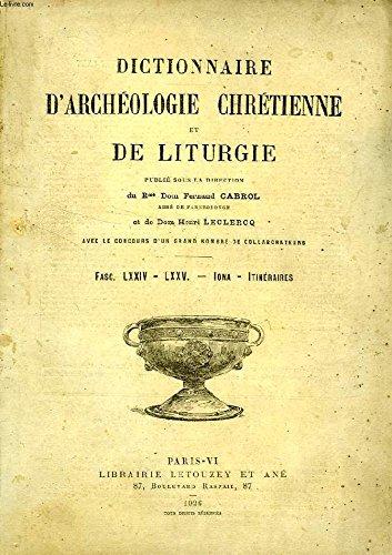 DICTIONNAIRE D'ARCHEOLOGIE CHRETIENNE ET DE LITURGIE, FASCICULES LXXIV-LXXV, IONA - ITINERAIRES